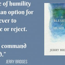 """The Blessing of Humility: """"A life of Humility is not an Option for a Believer to Choose or Reject. It is a Command of God"""""""