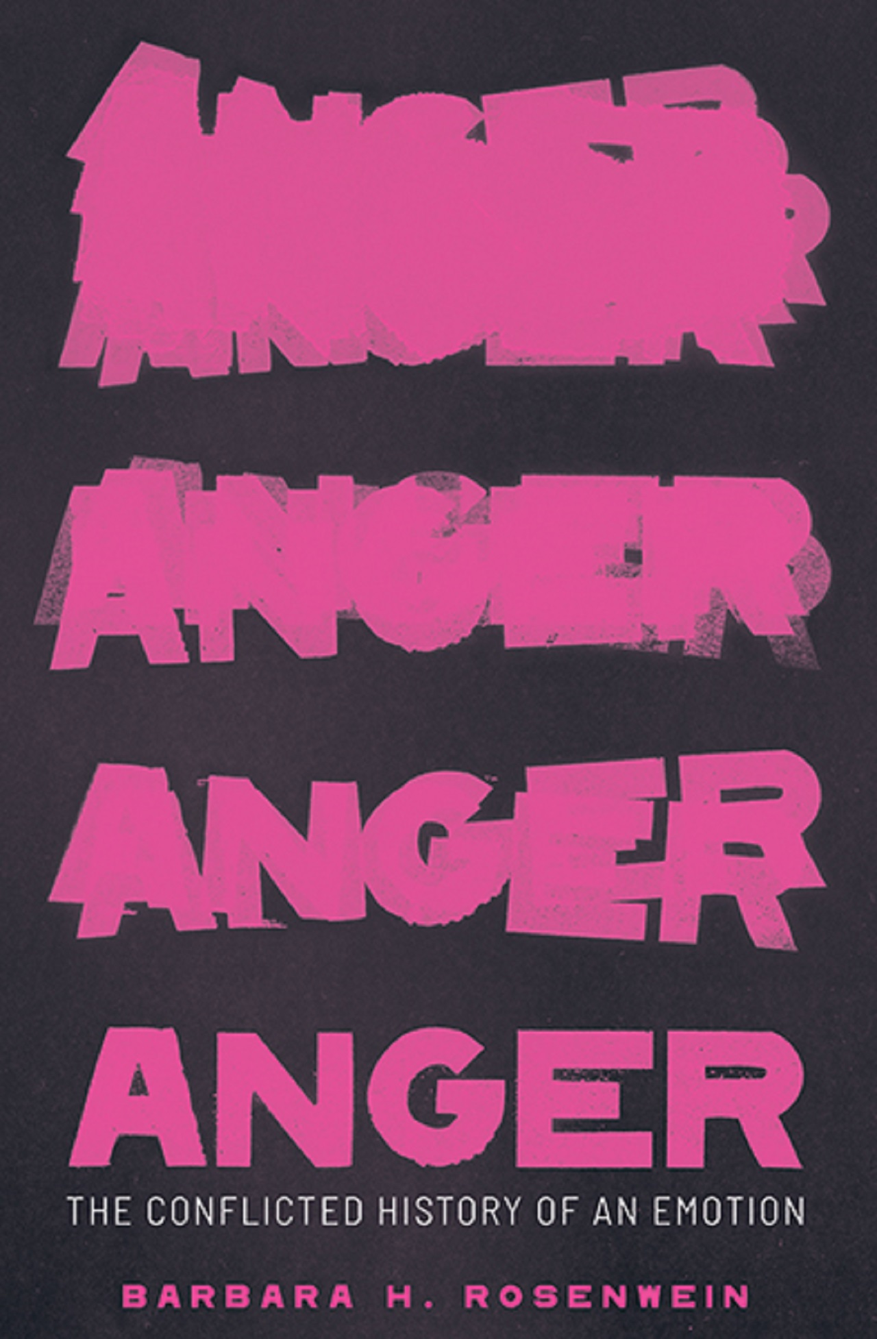 Anger: The Conflicted History of an Emotion (Yale University Press, 2020)
