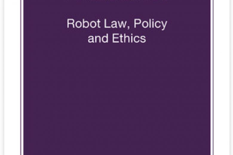 Artificial Intelligence: Robot Law, Policy and Ethics
